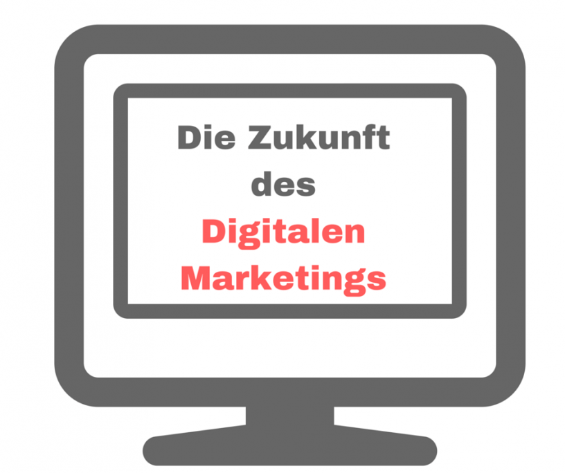 Die Zukunft des Digitalen Marketings