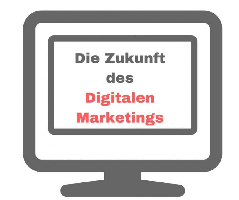 Die Zukunft des Digitalen Marketings