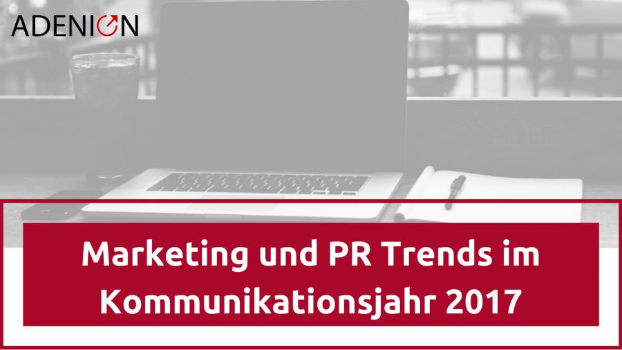 Marketing und PR Trends in der Kommunikation 2017
