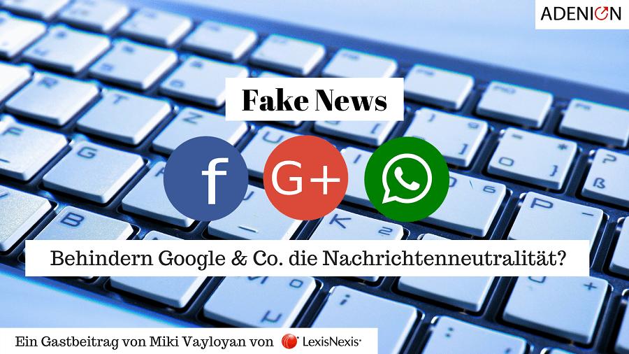 Gastbeitrag von miki Vayloyan auf ADENION: Fake News - Behindern Google & Co. die Nachrichtenneutralitaet