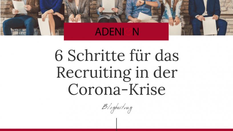 6 Schritte für ds Recruiting in de Corona-Krise